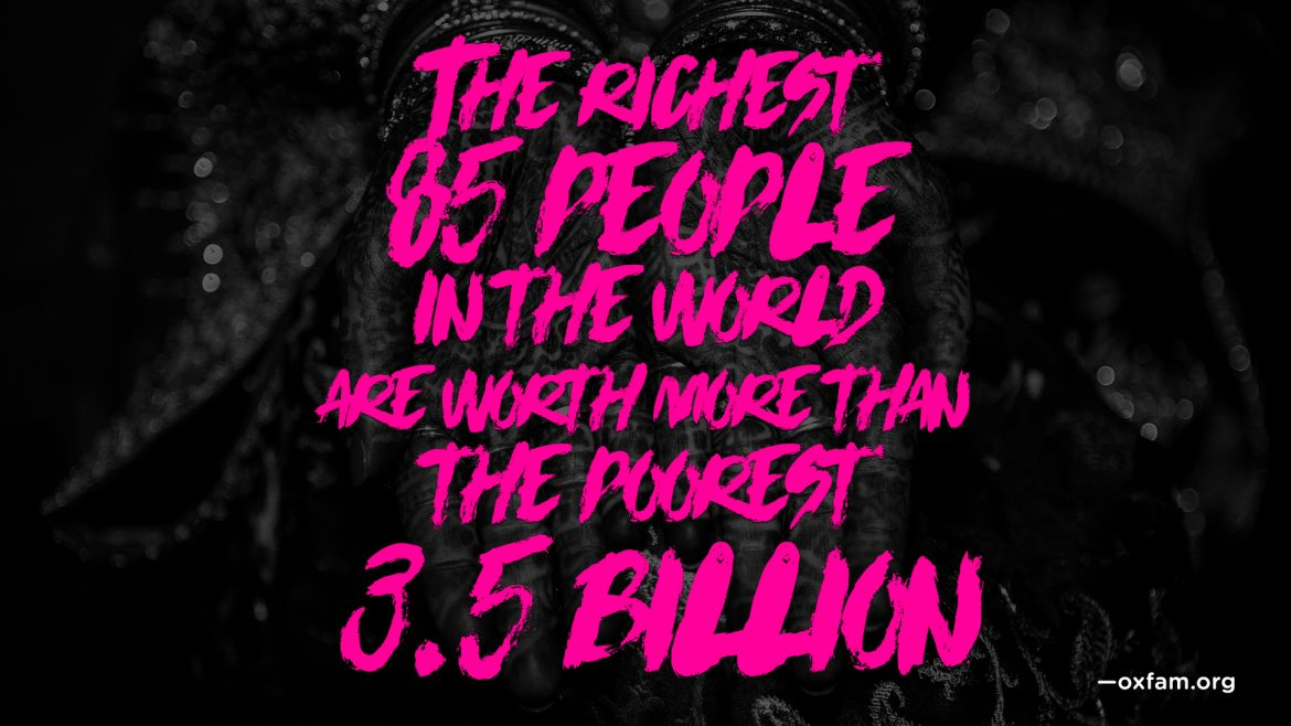 the richest 85 people in the world are worth more than the poorest 3.5 billion —oxfam.org